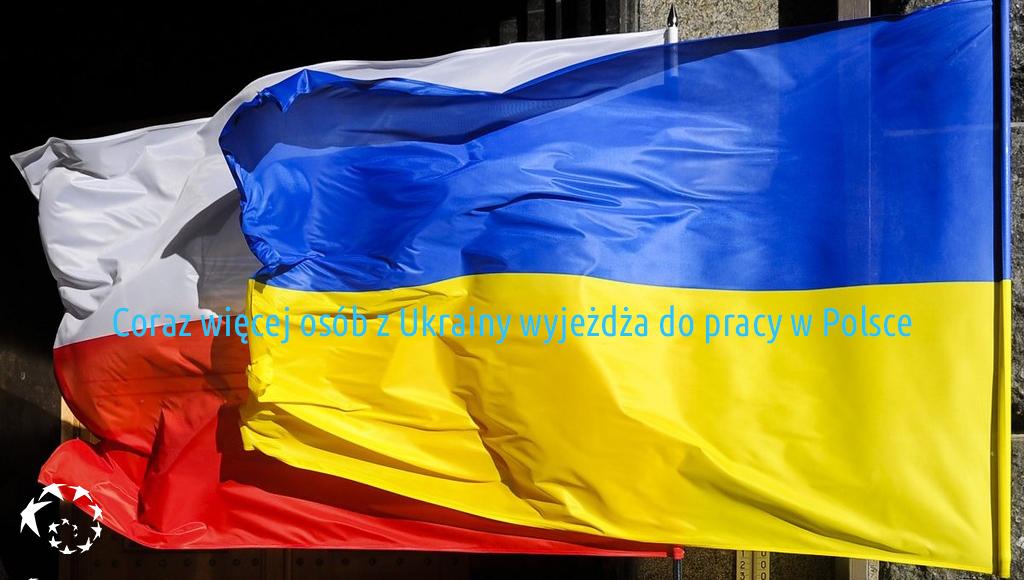 Coraz więcej osób z Ukrainy wyjeżdża do pracy w Polsce